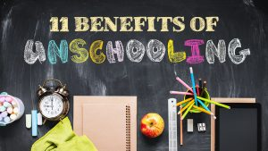 11 Benefits of Unschooling
