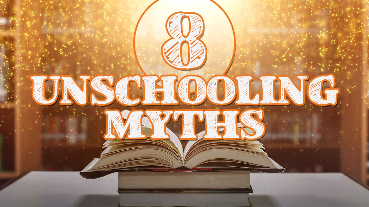 8 Unschooling Myths and Misconceptions