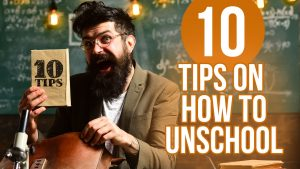 10 Tips on How to Unschool: What to Do and What to Avoid