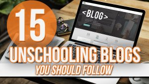 15 Awesome Unschooling Blogs You Should Follow