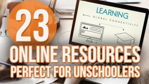 23 Online Resources Perfect for Unschooling