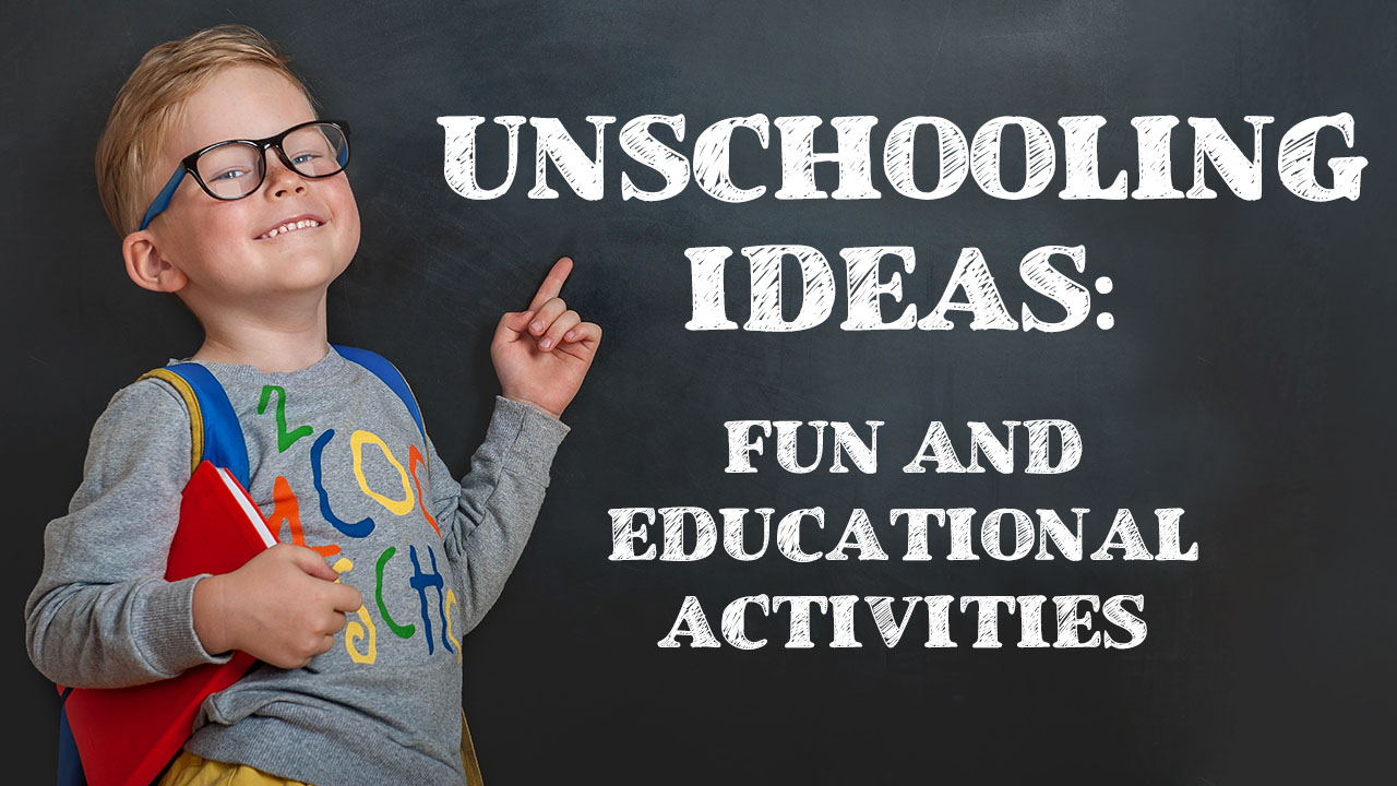Unschooling Ideas: Fun and Educational Activities