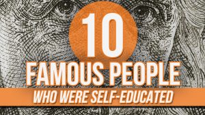 10 Famous People Who Were Self-Educated