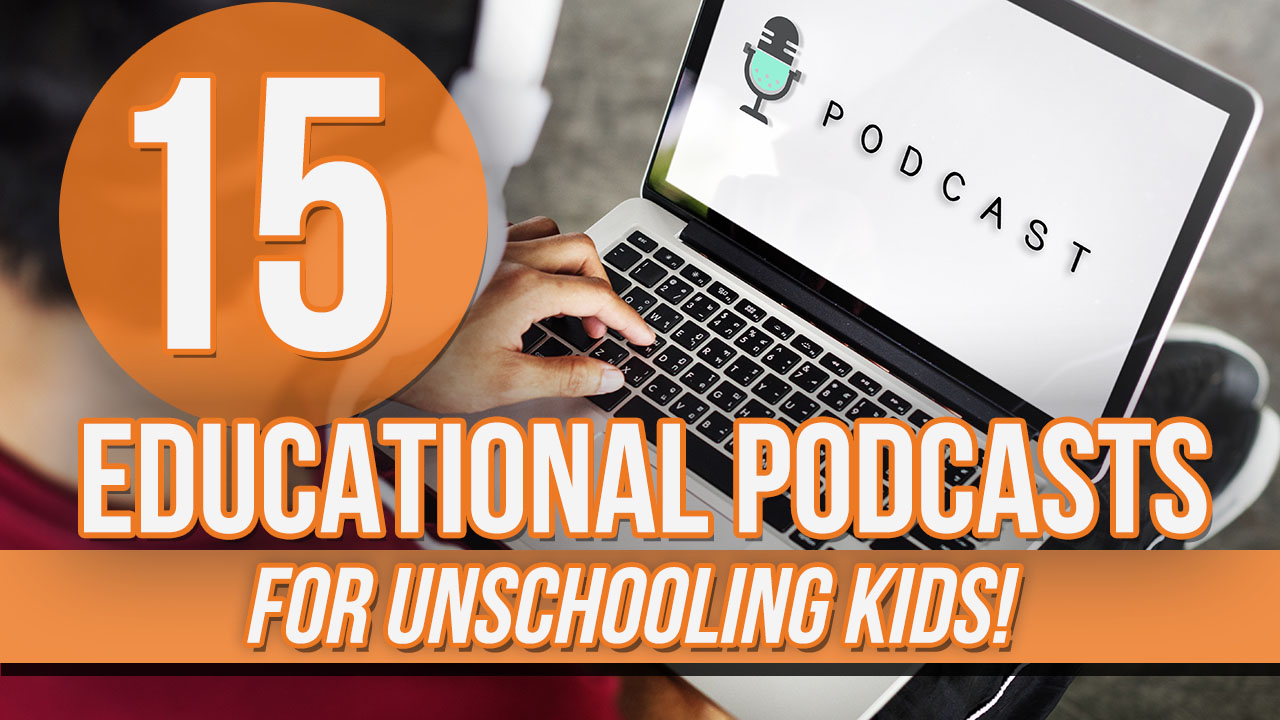 15 Educational Podcasts for Kids: Perfect for Unschooling