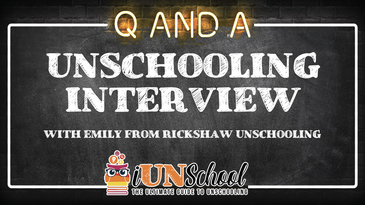 Unschooling Interview: Q&A With Emily From Rickshaw Unschooling