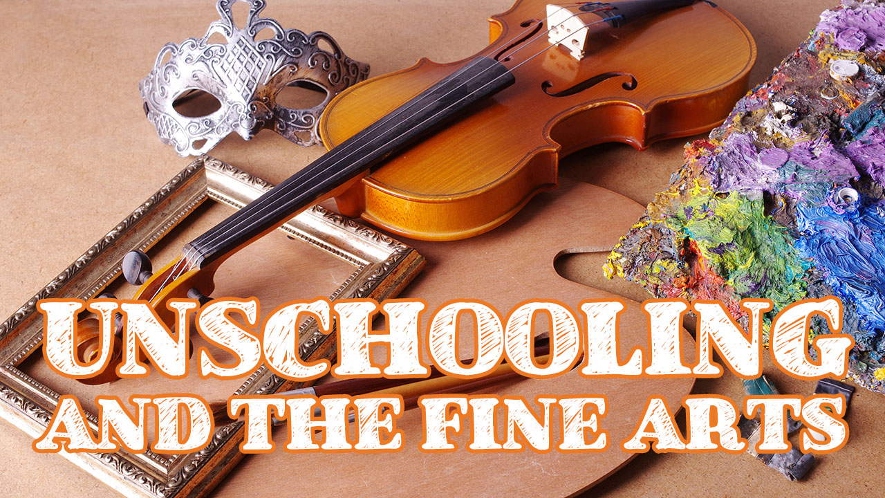 Unschooling and the Fine Arts