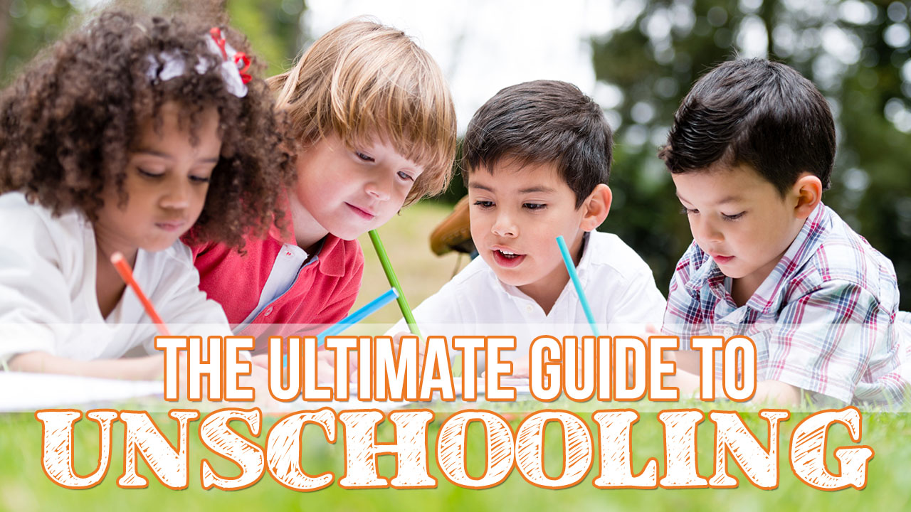 The Ultimate Guide to Unschooling