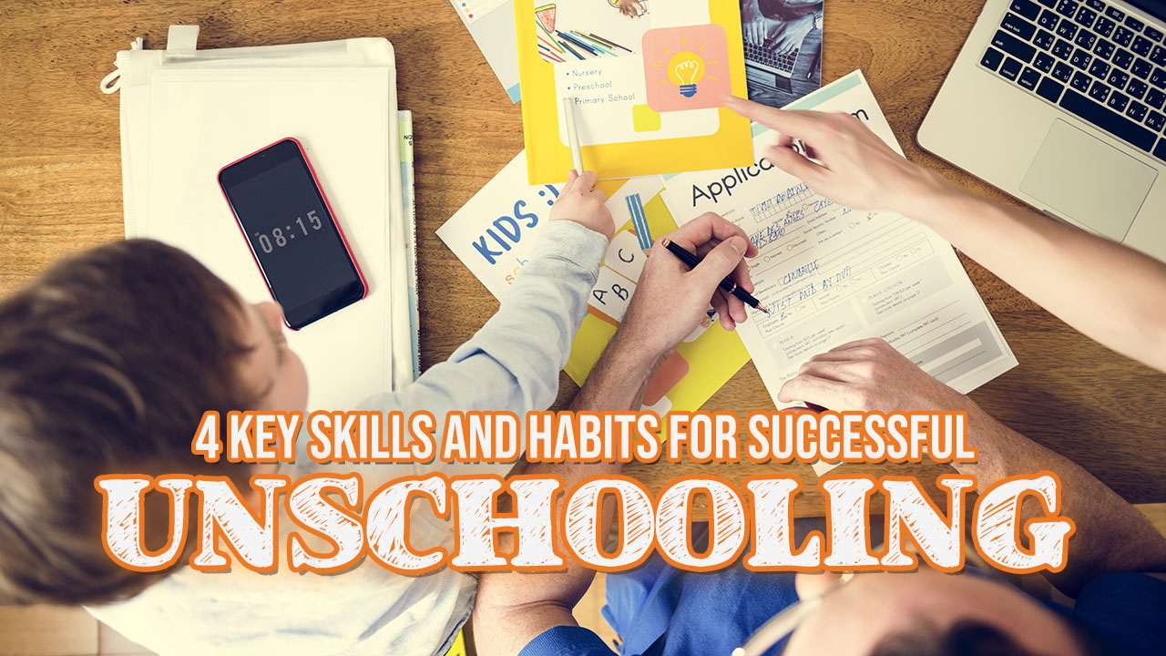 4 Key Skills and Habits for Successful Unschooling