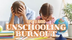 Tips to Avoid Unschooling Burnout