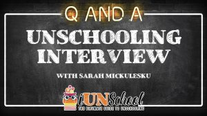 Unschooling Interview: Q&A With Sarah Mickulesku