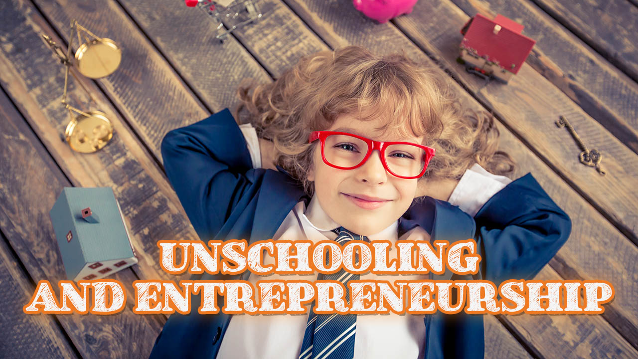 Unschooling and Entrepreneurship