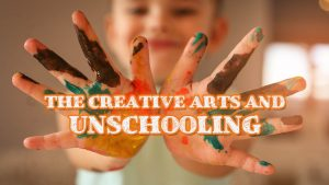 The Creative Arts and Unschooling